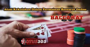 Atasi Kekalahan Dalam Permainan Baccarat Online