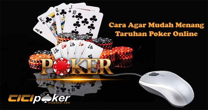Cara Agar Mudah Menang Taruhan Poker Online